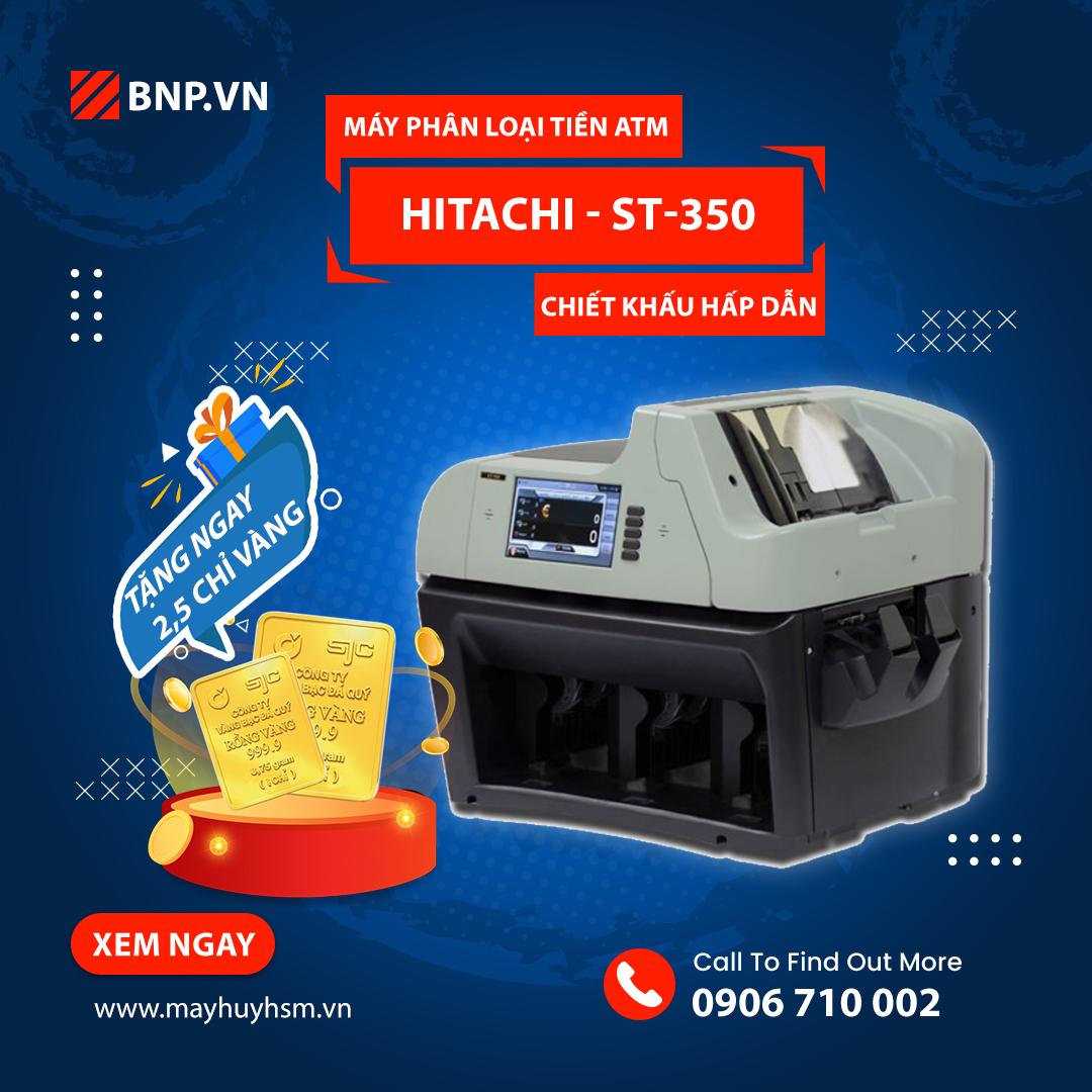 Ưu đãi khi mua máy phân loại tiền ATM Hitachi ST-350 tặng ngay 2,5 chỉ vàng SJC